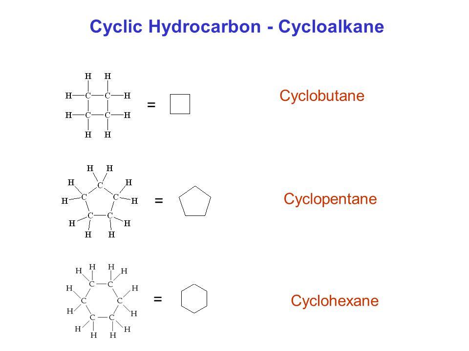 = = = Cyclic Hydrocarbon - Cycloalkane Cyclobutane Cyclopentane Cyclohexane