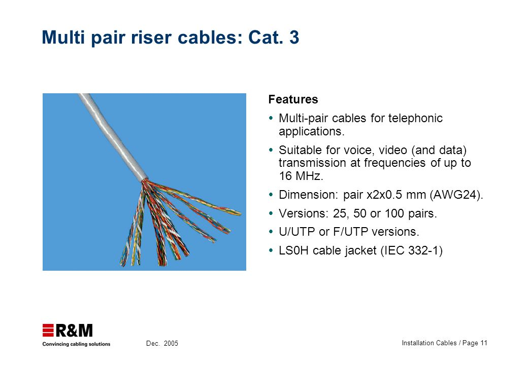 Installation Cables / Page 11 Dec. 2005 Features  Multi-pair cables for telephonic applications.