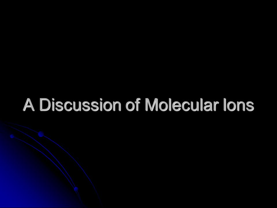 A Discussion of Molecular Ions