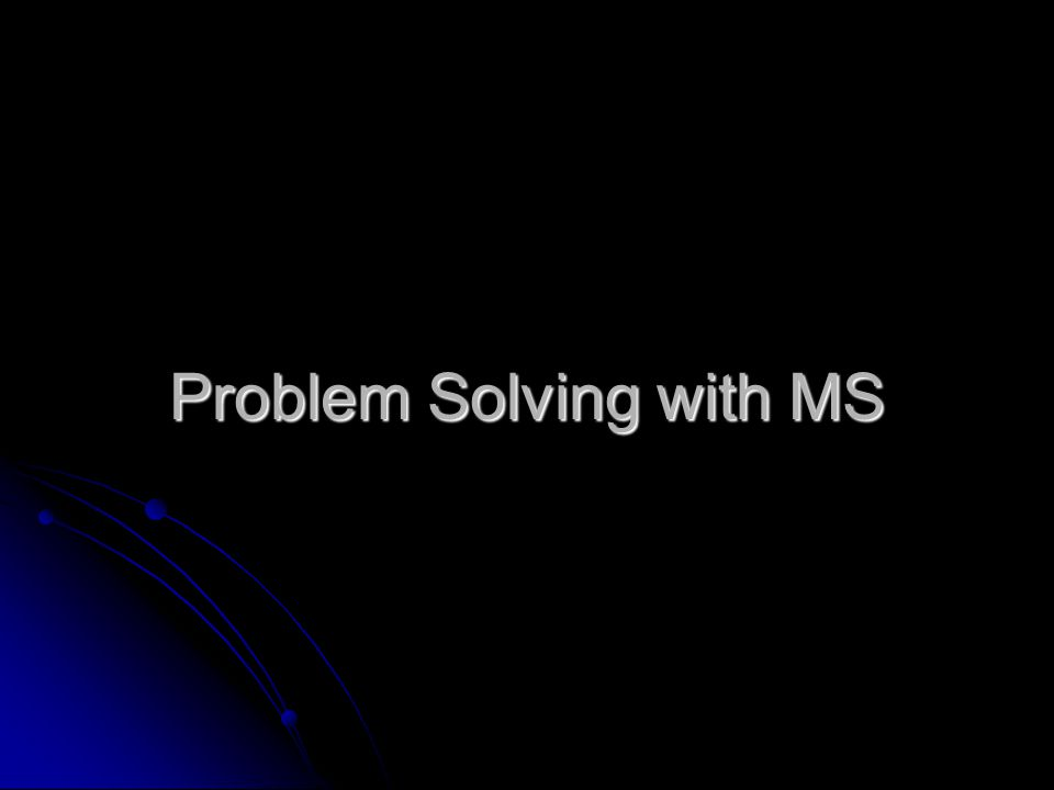 Problem Solving with MS