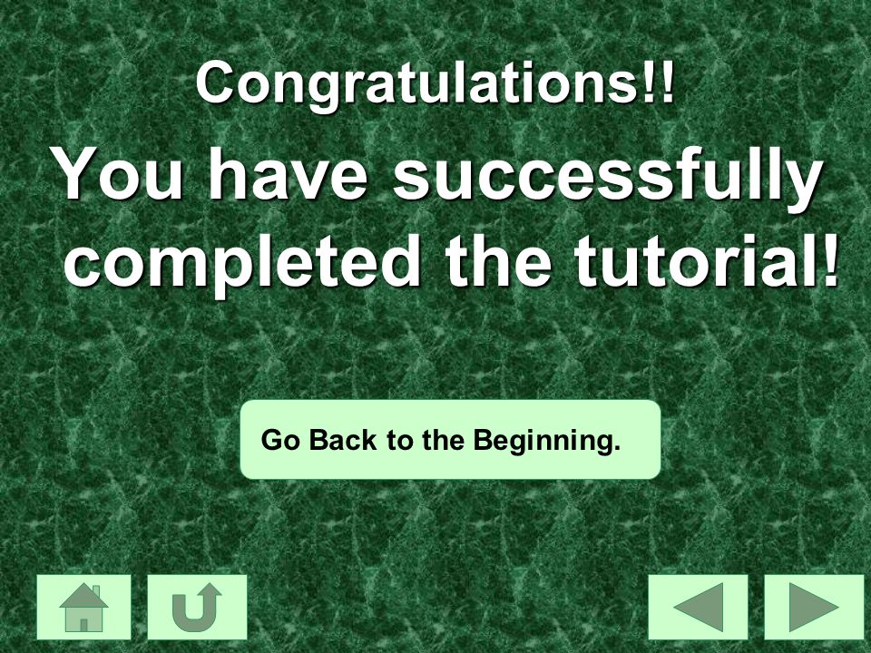 Congratulations!! You have successfully completed the tutorial! Go Back to the Beginning.