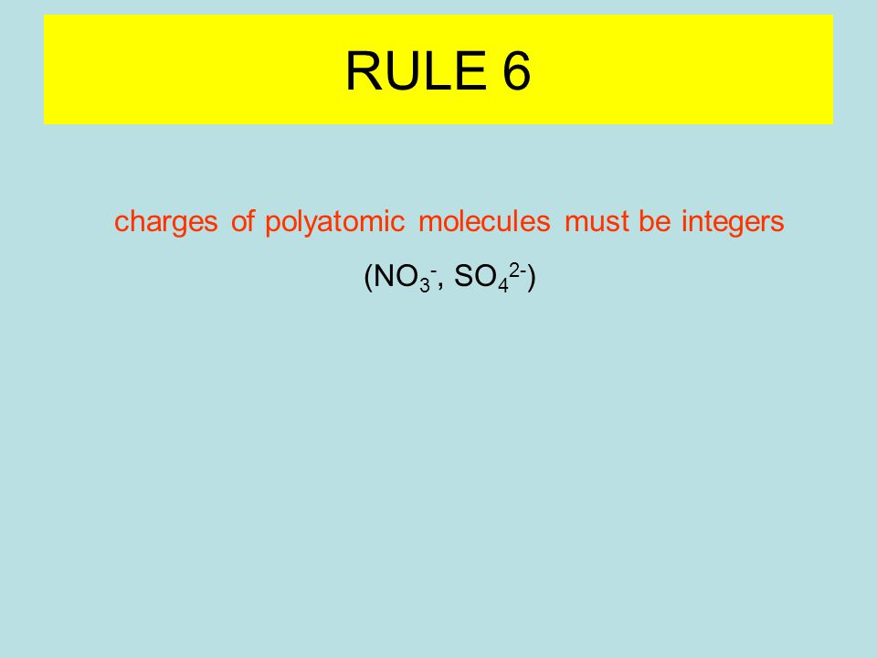 RULE 6 charges of polyatomic molecules must be integers (NO 3 -, SO 4 2- ) oxidation numbers do not have to be integers -1/2 in superoxide ion (O 2 - )