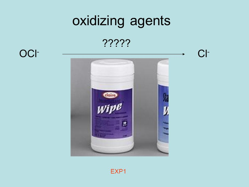 oxidizing agents OCl - Cl - ????? EXP1