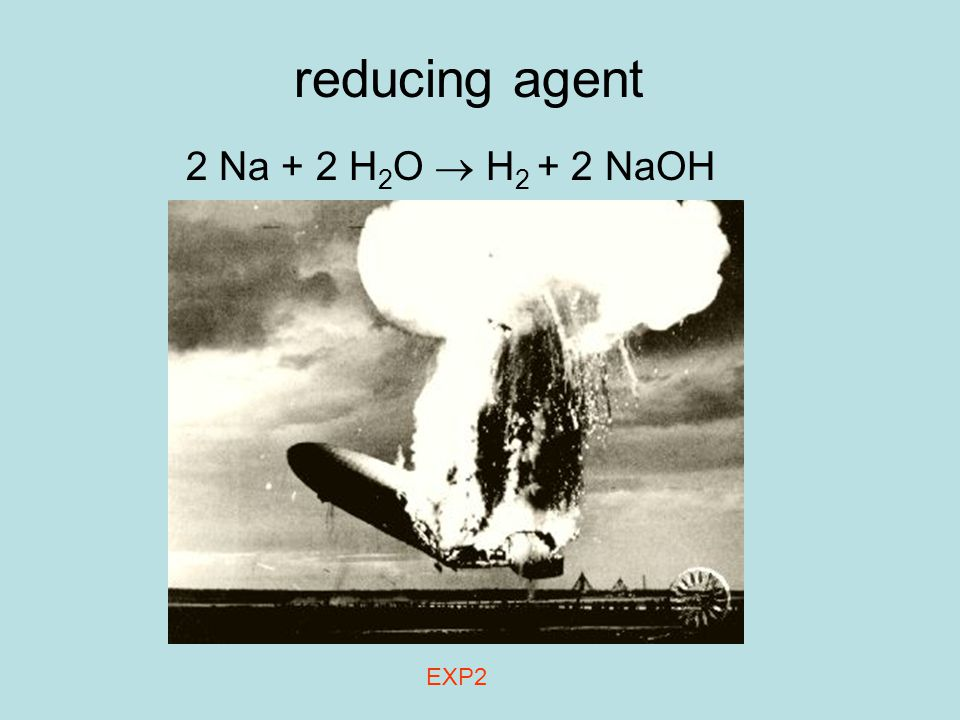reducing agent 2 Na + 2 H 2 O  H 2 + 2 NaOH EXP2