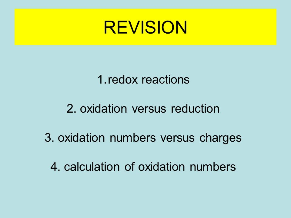 1.redox reactions 2. oxidation versus reduction 3.