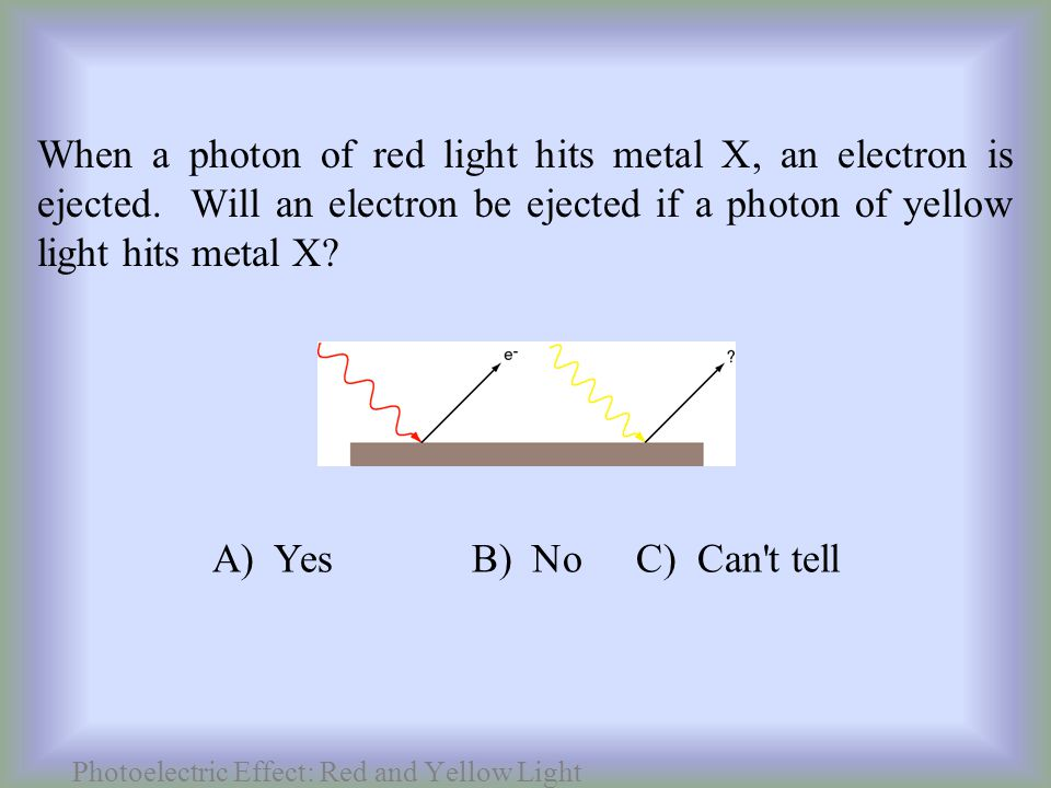 When a photon of red light hits metal X, an electron is ejected.