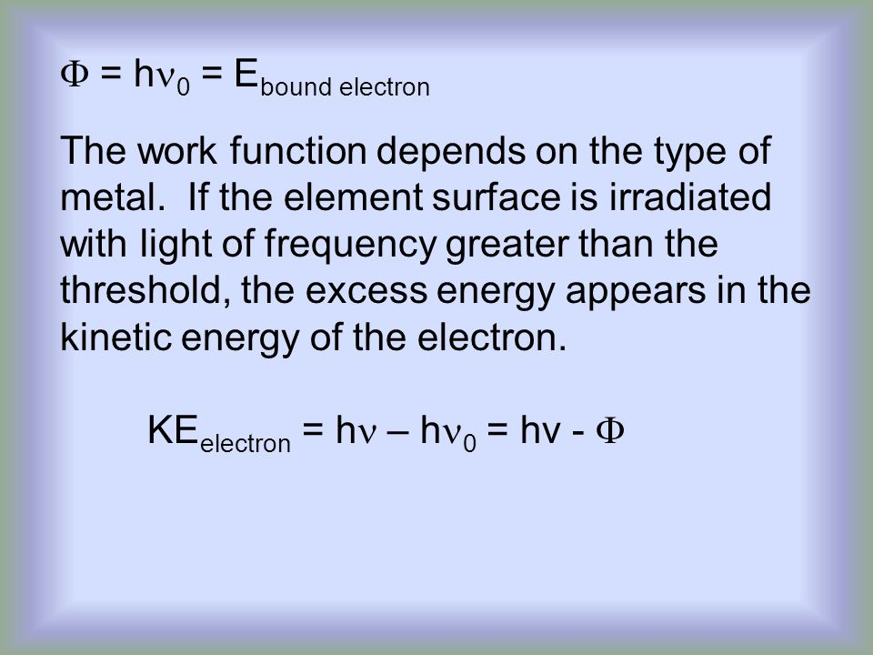  = h 0 = E bound electron The work function depends on the type of metal.