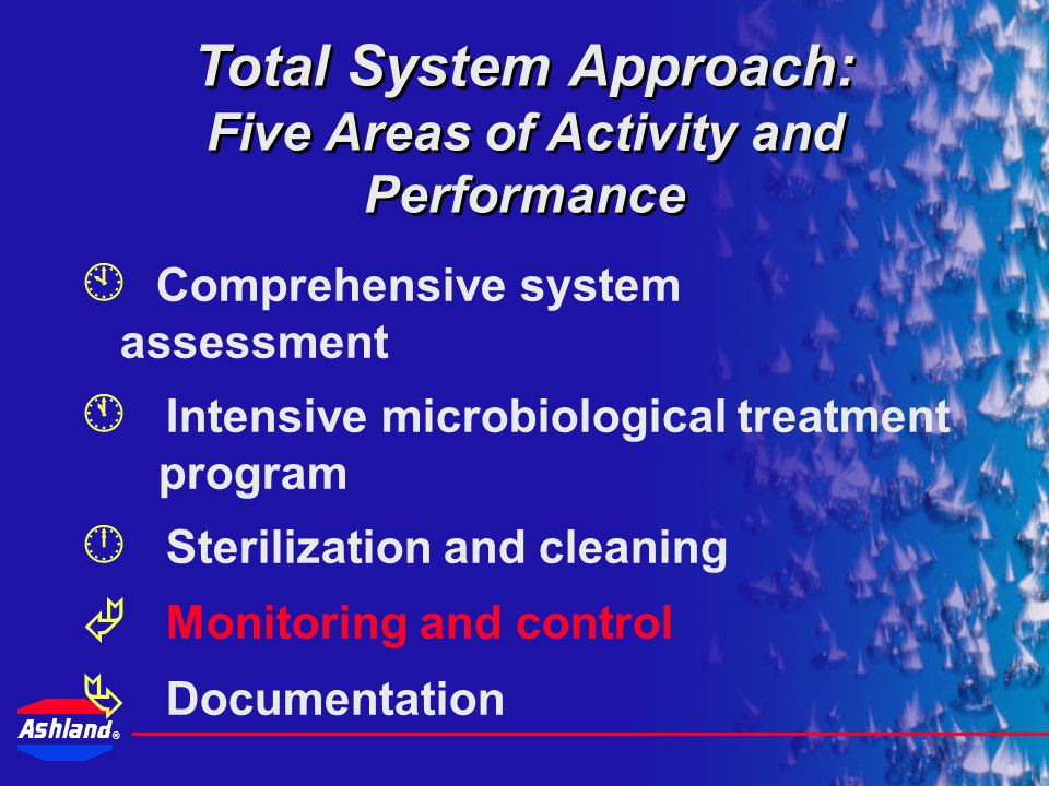 ® Program monitoring FAH and/or ORP Maintain Total Bacteria Counts below 10,000 CFU/mL –Frequency as required to maintain performance Treatment levels, system parameters, corrosion, fouling, etc.