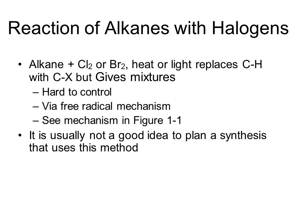 10.4 Radical Halogenation of Alkanes If there is more than one type of hydrogen in an alkane, reactions favor replacing the hydrogen at the most highly substituted carbons (not absolute)