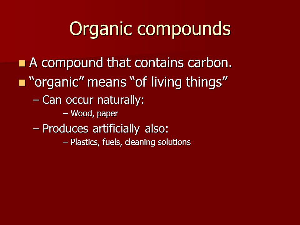 Organic compounds A compound that contains carbon.