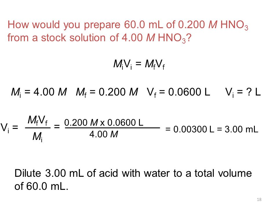 18 How would you prepare 60.0 mL of 0.200 M HNO 3 from a stock solution of 4.00 M HNO 3 .