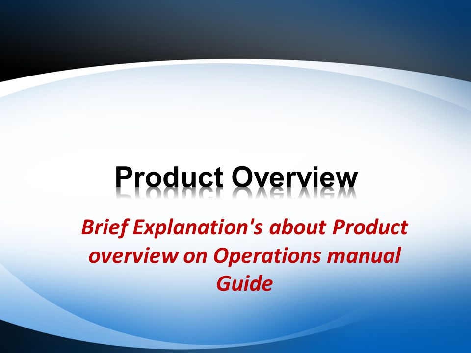 Brief Explanation s about Product overview on Operations manual Guide