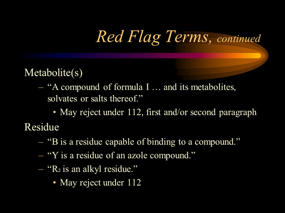 Red Flag Terms Relative terms: essentially about or at least about small amount at least about substantially not less than about – m is not less than about 5 or wherein the temperature range is comprising at least about 90 0 C May reject under 112, 2nd