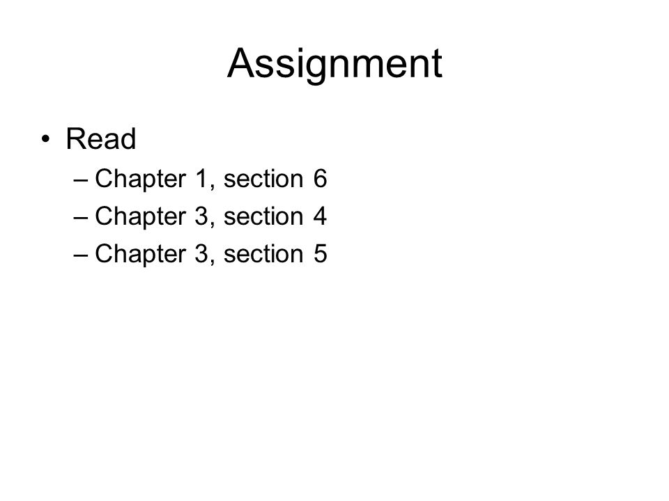 Assignment Read –Chapter 1, section 6 –Chapter 3, section 4 –Chapter 3, section 5
