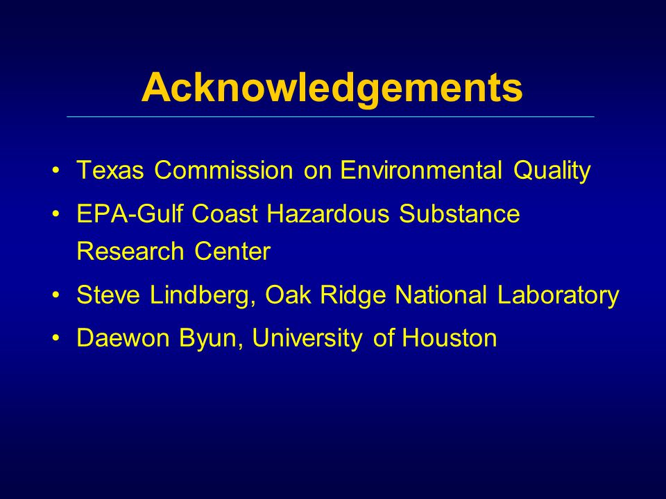 Acknowledgements Texas Commission on Environmental Quality EPA-Gulf Coast Hazardous Substance Research Center Steve Lindberg, Oak Ridge National Laboratory Daewon Byun, University of Houston