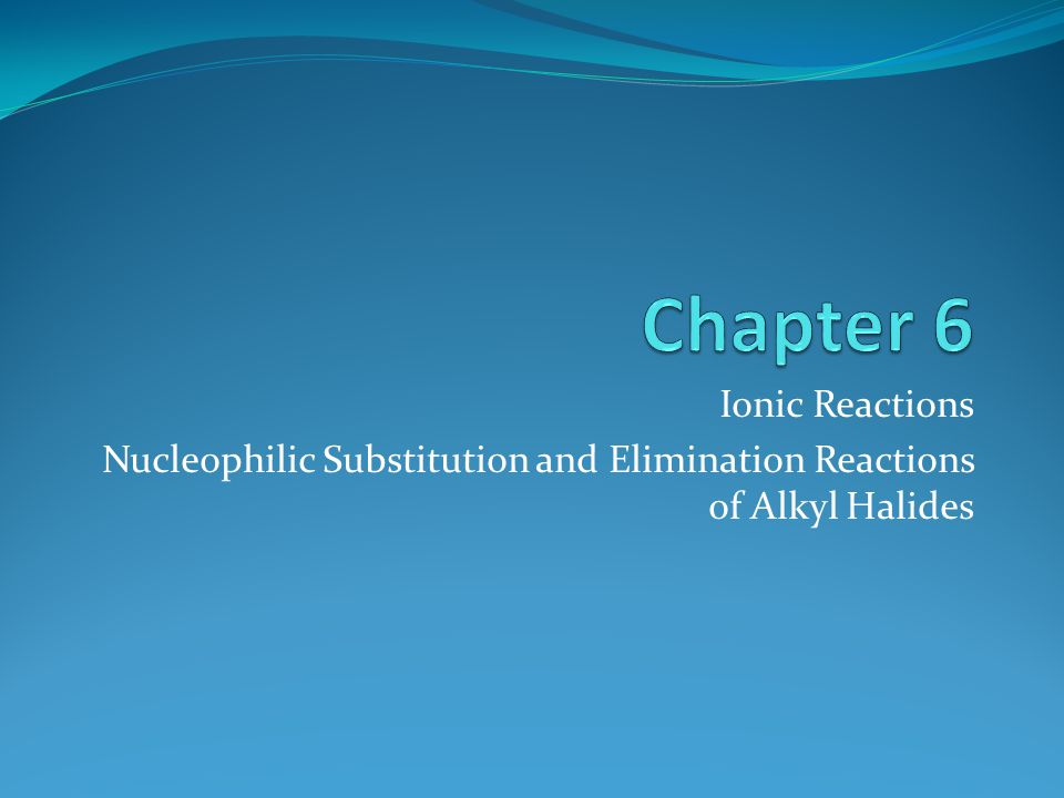 Ionic Reactions Nucleophilic Substitution and Elimination Reactions of Alkyl Halides