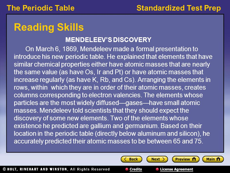 The Periodic TableStandardized Test Prep Reading Skills MENDELEEV'S DISCOVERY On March 6, 1869, Mendeleev made a formal presentation to introduce his new periodic table.