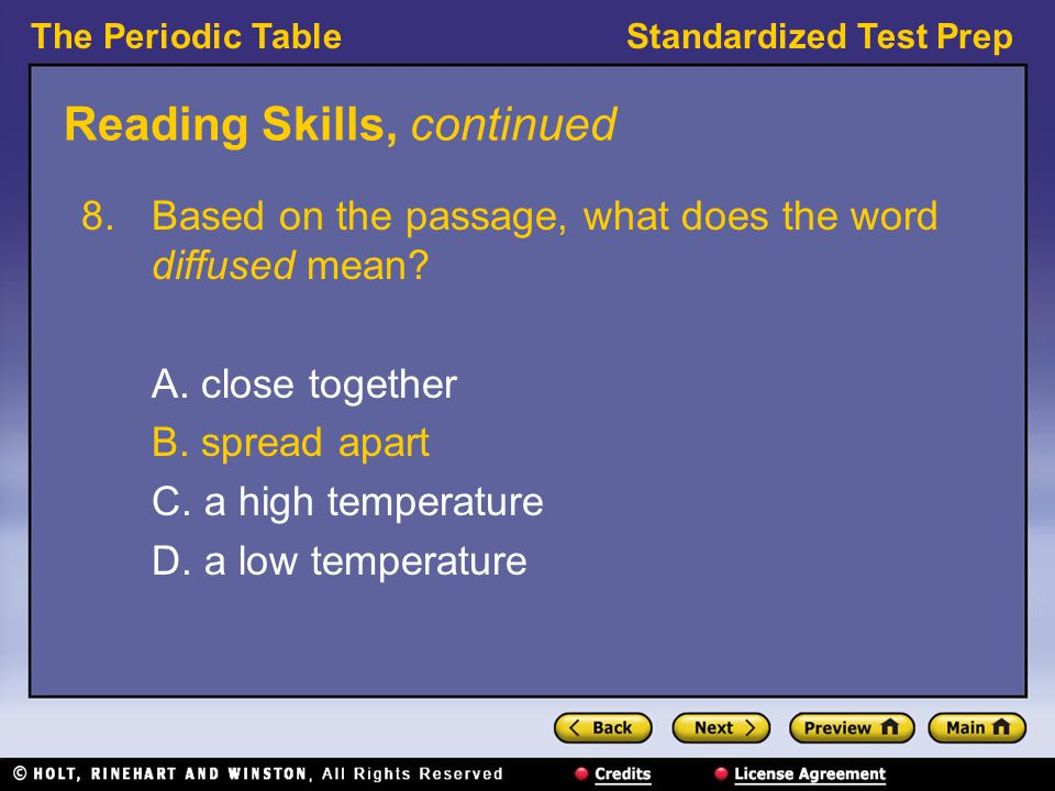 The Periodic TableStandardized Test Prep Reading Skills, continued 8.Based on the passage, what does the word diffused mean.