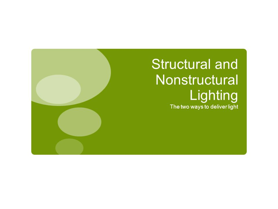 Structural and Nonstructural Lighting The two ways to deliver light