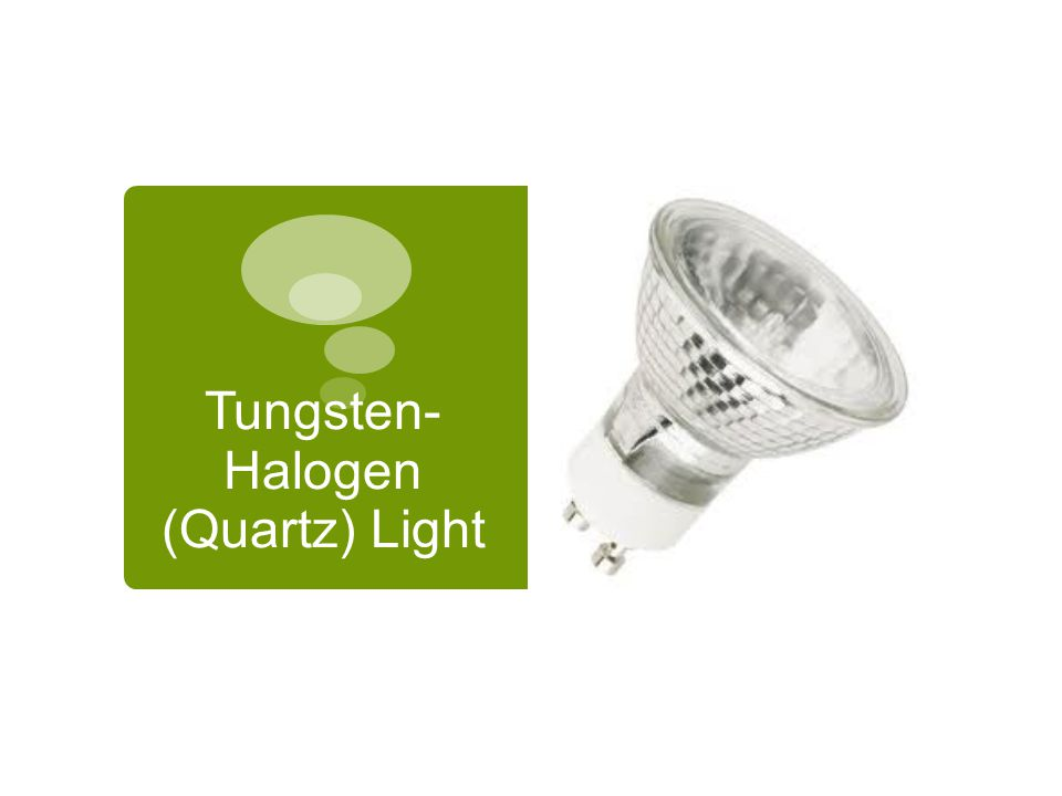  Produces a whiter type of light  Bulbs last up to three times longer than regular incandescent bulbs  Tungsten is a metal compound that is released from the filament into the bulb  There is a small amount of halogen in the bulb that when it reacts to the tungsten, it creates light