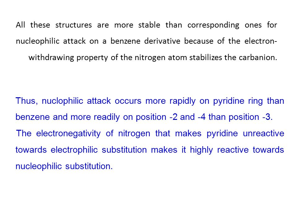 All these structures are more stable than corresponding ones for nucleophilic attack on a benzene derivative because of the electron- withdrawing prop