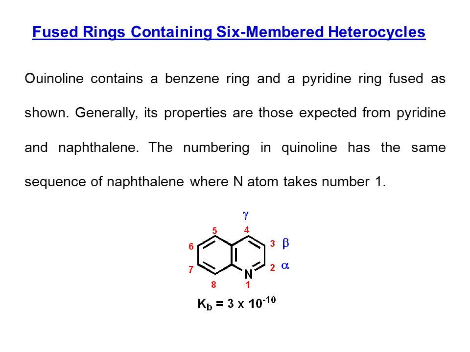 Fused Rings Containing Six-Membered Heterocycles Ouinoline contains a benzene ring and a pyridine ring fused as shown. Generally, its properties are t