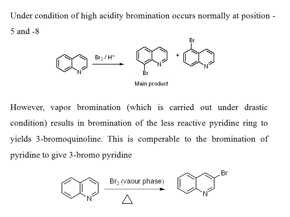 However, vapor bromination (which is carried out under drastic condition) results in bromination of the less reactive pyridine ring to yields 3-bromoq