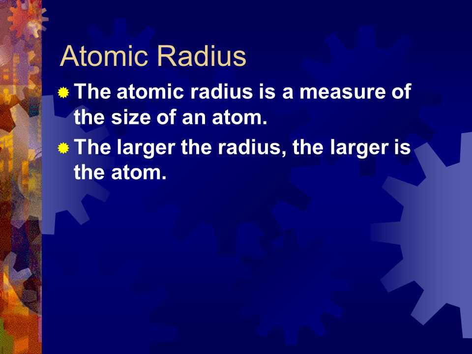  The atomic radius is a measure of the size of an atom.  The larger the radius, the larger is the atom.