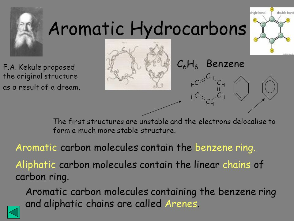 Aromatic Hydrocarbons Aromatic carbon molecules contain the benzene ring.