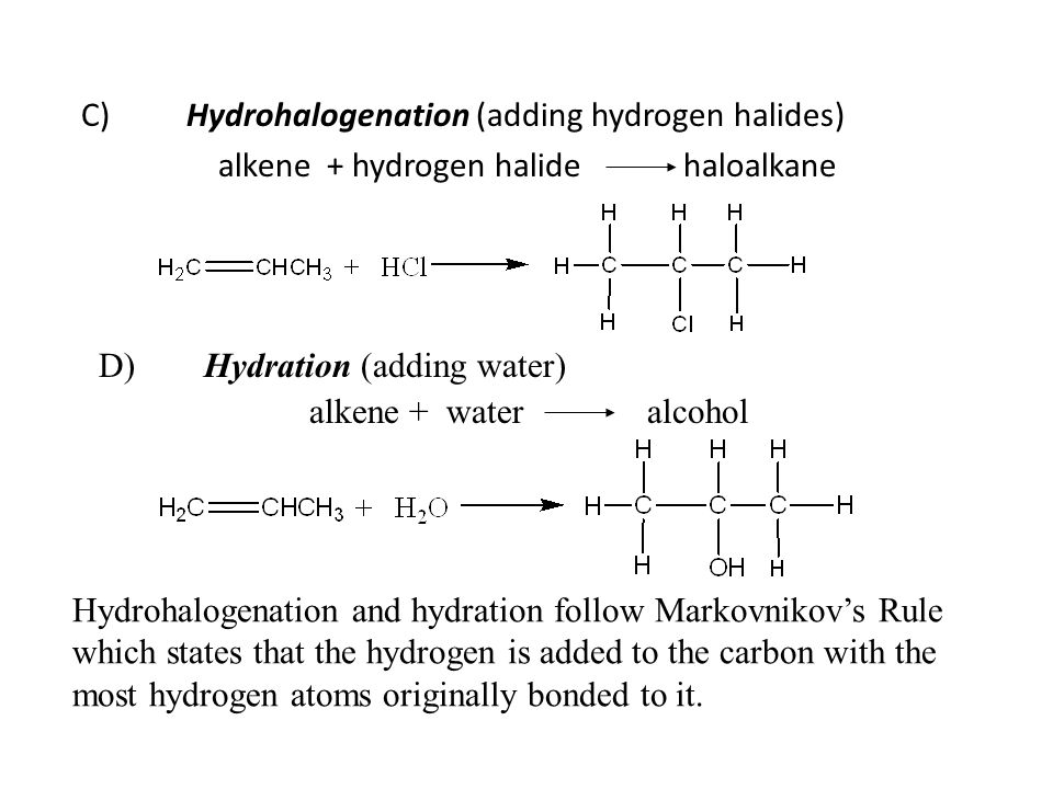 C)Hydrohalogenation (adding hydrogen halides) alkene + hydrogen halide haloalkane Hydrohalogenation and hydration follow Markovnikov's Rule which stat