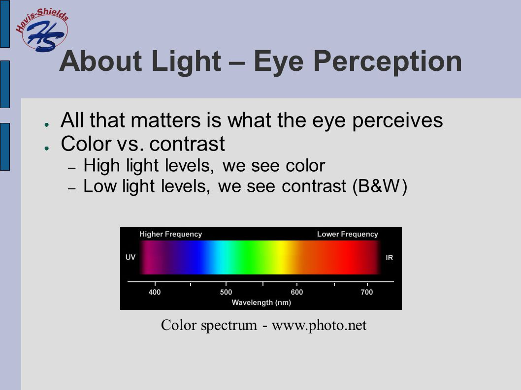 About Light – Eye Perception ● All that matters is what the eye perceives ● Color vs.