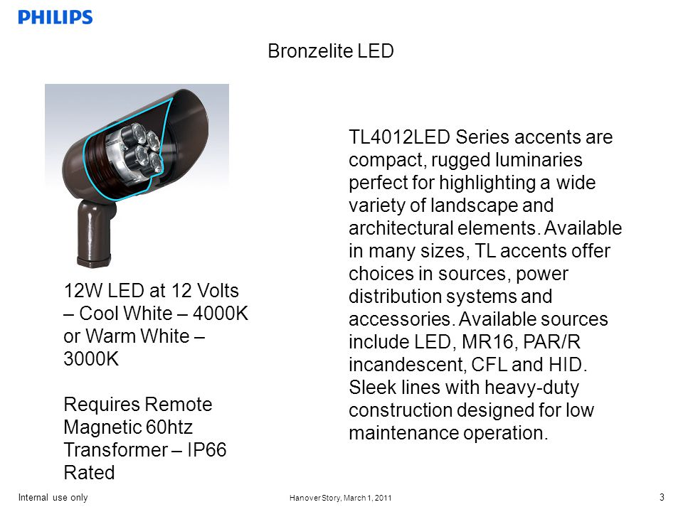 Internal use only Hanover Story, March 1, 2011 4 Bronzelite LED The popular TL7000 is now available in LED as the TL7012.