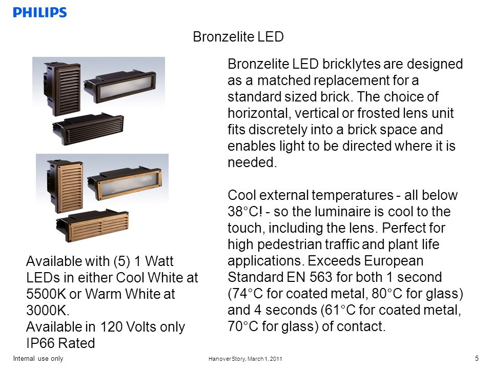 Internal use only Hanover Story, March 1, 2011 6 Bronzelite LED The versatile 4012LED Series freestanding underwater fountain and Wet/Dry (LED version) luminaries accent decorative fountains, reflection pools and their features.