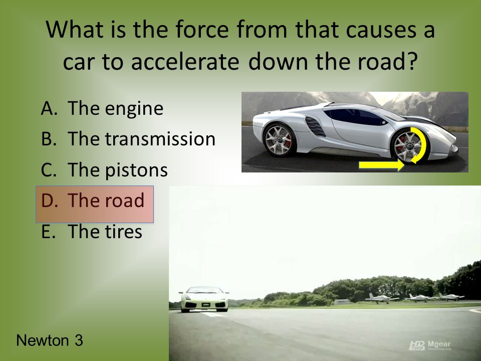 What is the force from that causes a car to accelerate down the road.