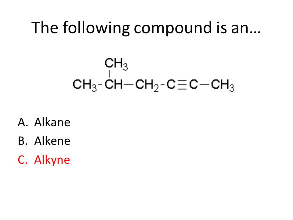 The following compound is an… A.Alkane B.Alkene C.Alkyne