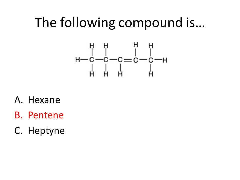 The following compound is… A.Hexane B.Pentene C.Heptyne