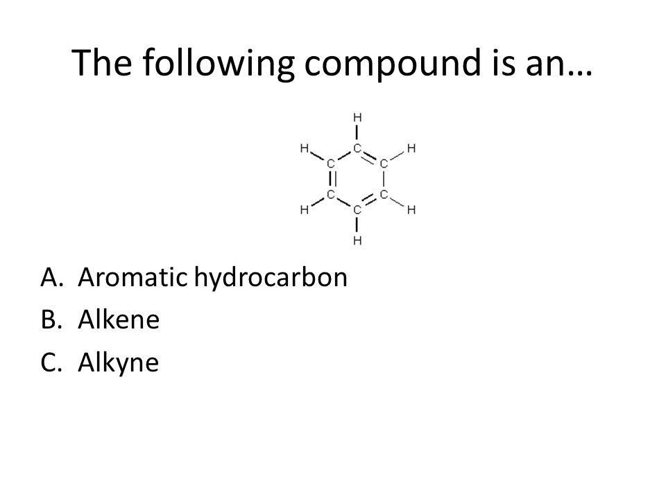 The following compound is an… A.Aromatic hydrocarbon B.Alkene C.Alkyne