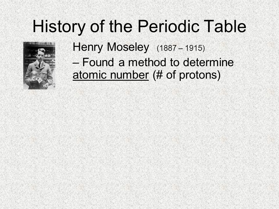 Periodic Law Properties of elements are based on atomic number and valence electrons Modern Periodic Table -Arranged by atomic numbers so elements with similar properties fall in the same columns -Newest sections added: Lanthanides, Actinides, Noble Gases
