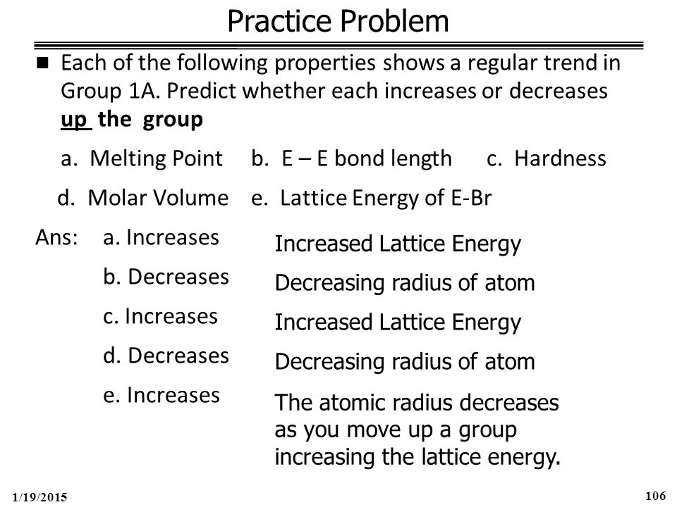 1/19/2015 106 Practice Problem Each of the following properties shows a regular trend in Group 1A.