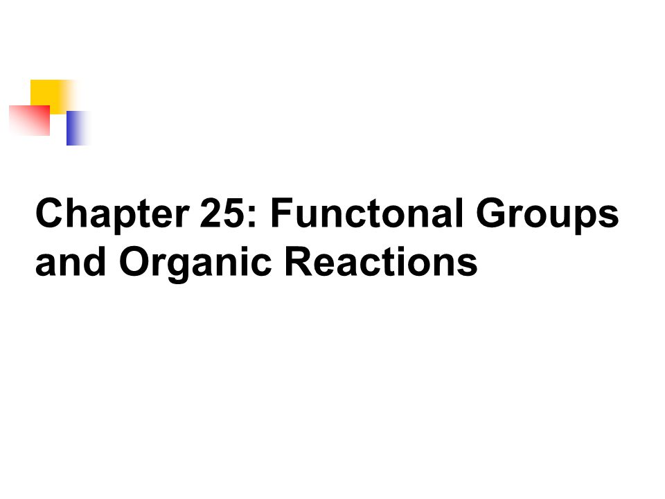 Chapter 25: Functonal Groups and Organic Reactions