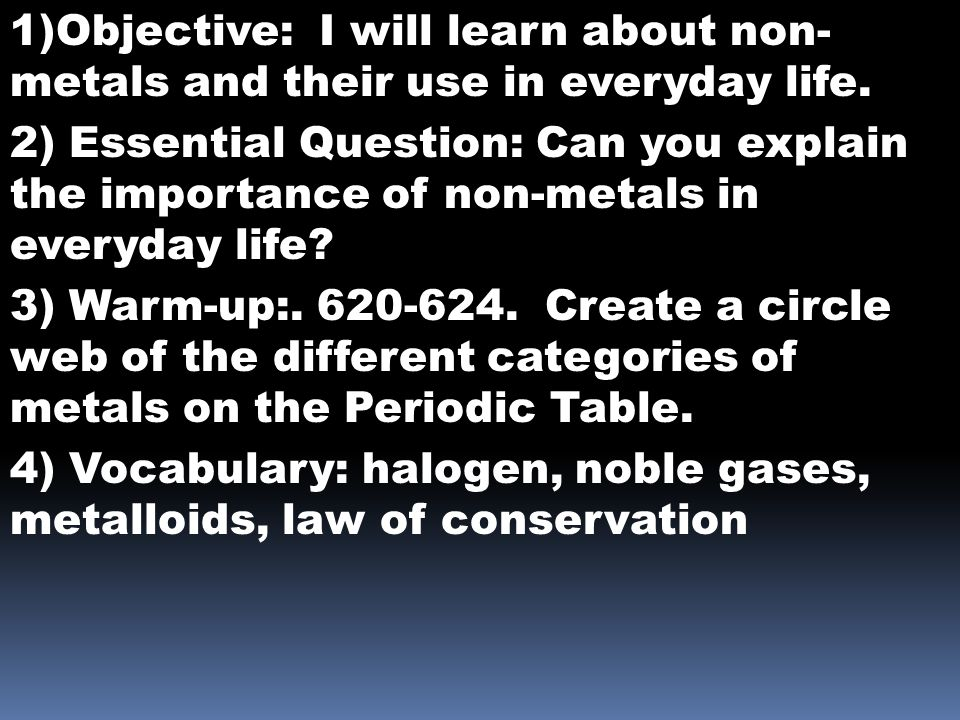 1)Objective: I will learn about non- metals and their use in everyday life.