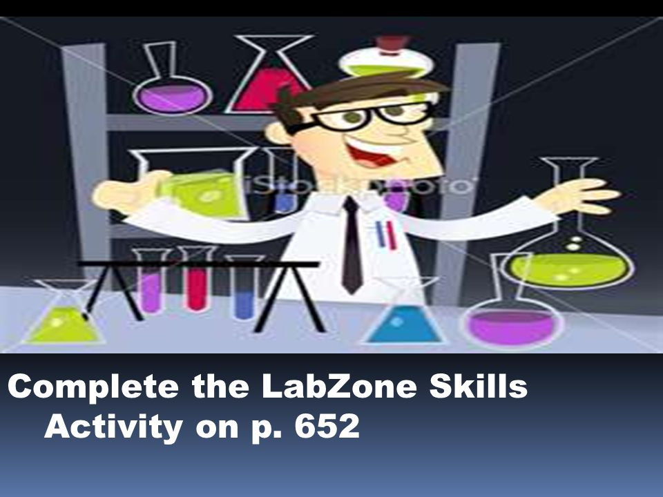 Complete the LabZone Skills Activity on p. 652