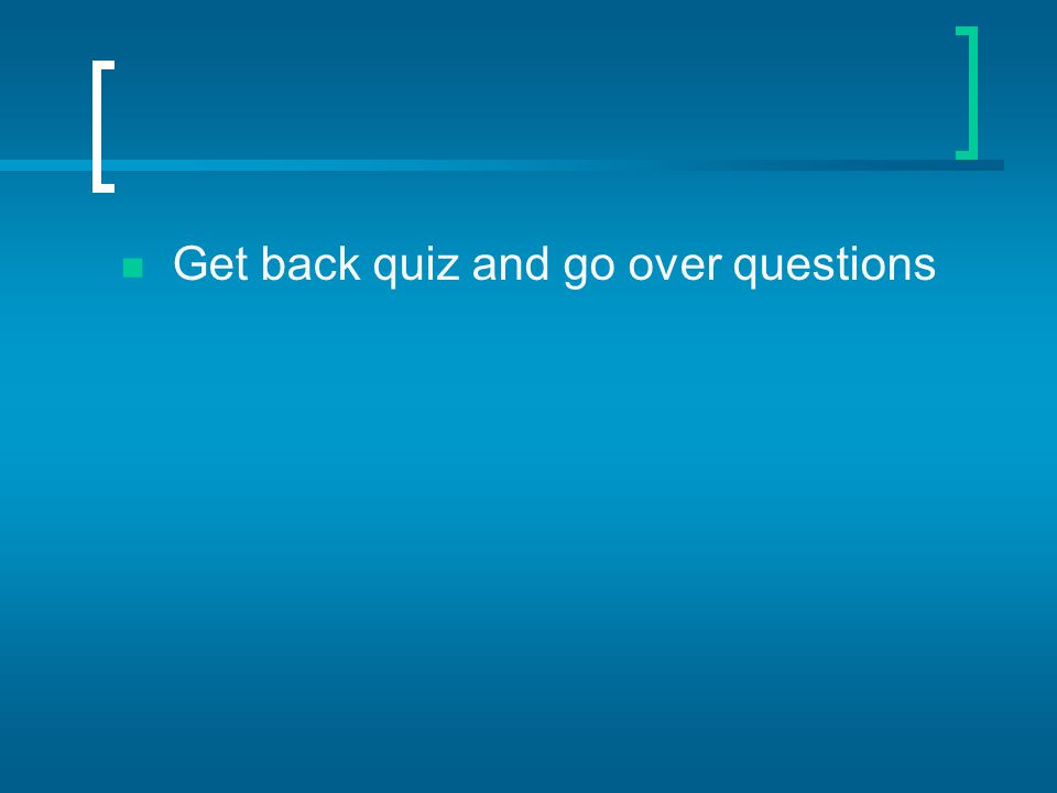 Get back quiz and go over questions