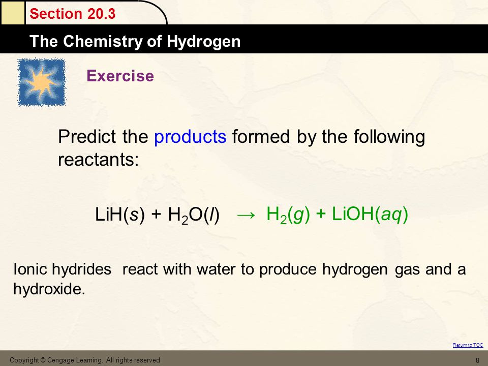 Section 20.3 The MoleThe Chemistry of Hydrogen Return to TOC Copyright © Cengage Learning. All rights reserved 8 Exercise Predict the products formed