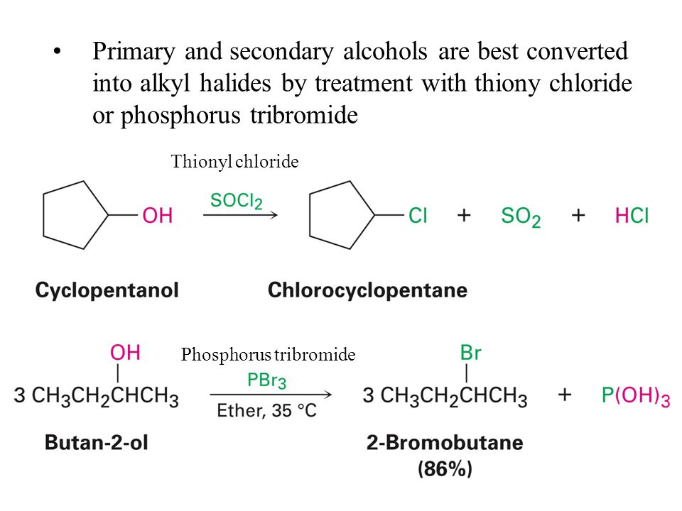Thionyl chloride Phosphorus tribromide Primary and secondary alcohols are best converted into alkyl halides by treatment with thiony chloride or phosphorus tribromide