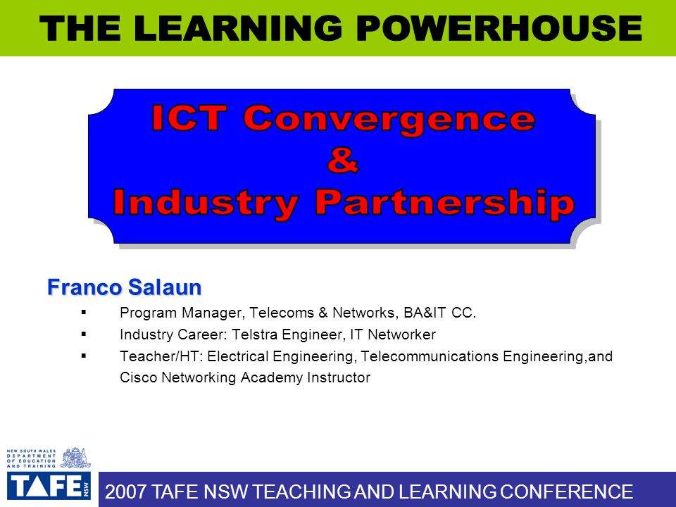 2007 TAFE NSW TEACHING AND LEARNING CONFERENCE Franco Salaun  Program Manager, Telecoms & Networks, BA&IT CC.