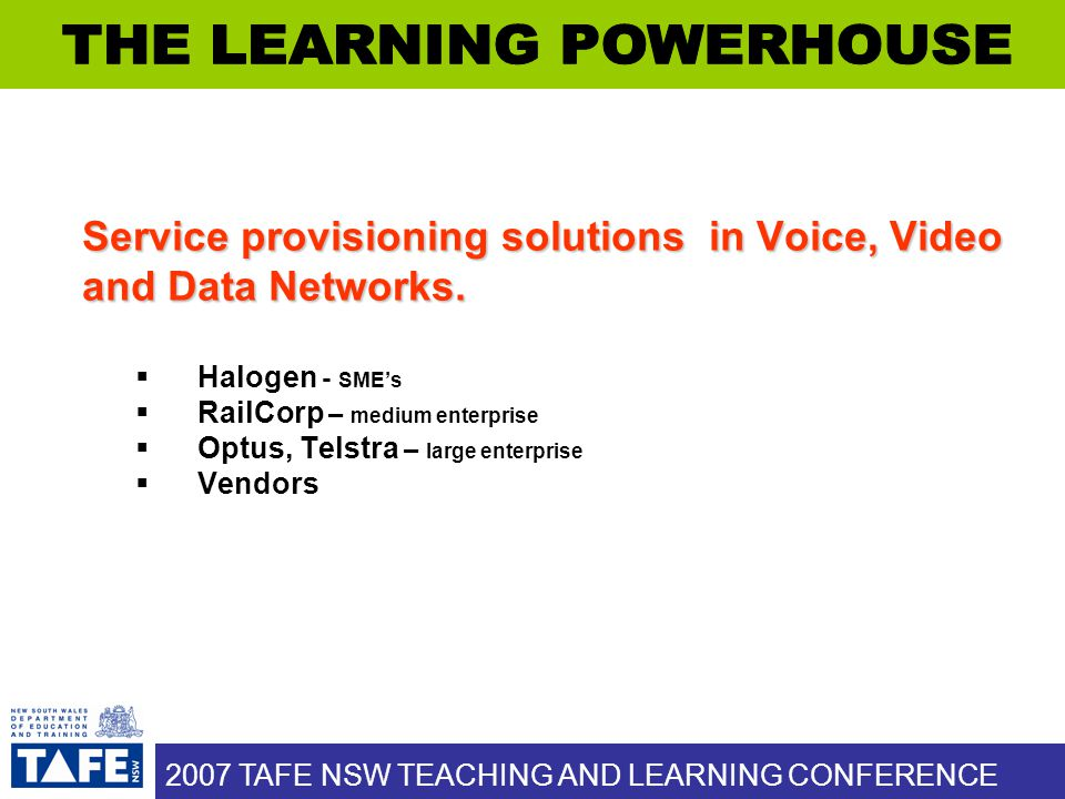2007 TAFE NSW TEACHING AND LEARNING CONFERENCE Service provisioning solutions in Voice, Video and Data Networks.