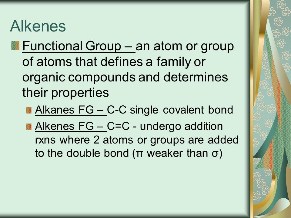 Alkenes Functional Group – an atom or group of atoms that defines a family or organic compounds and determines their properties Alkanes FG – C-C singl