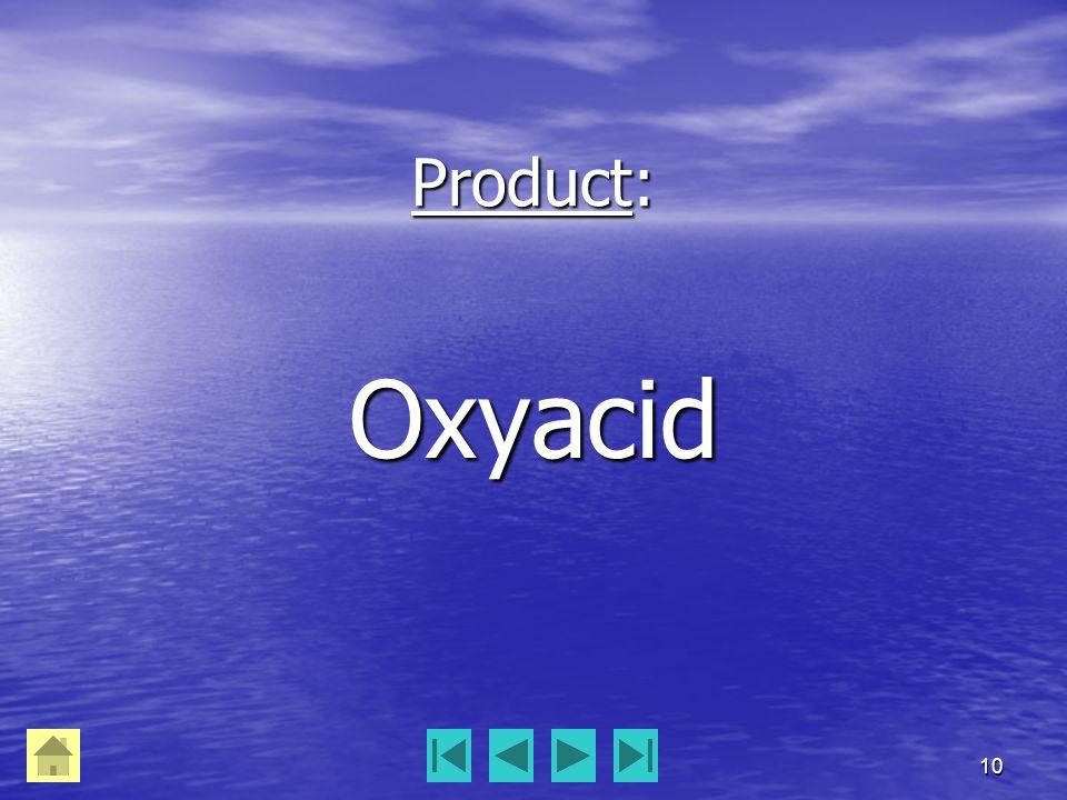10 Product: Oxyacid