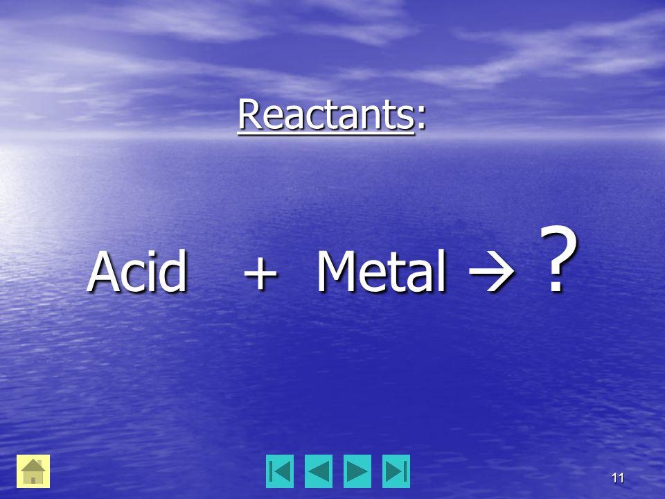 11 Reactants: Acid + Metal 